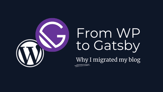blog post banner for post Why I migrated my blog from WordPress to Gatsby